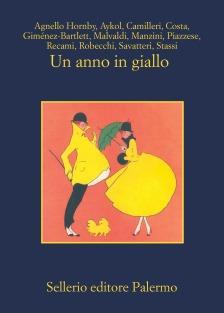 UN ANNO IN GIALLO (MARCO MALVALDI,ANTONIO MANZINI,ESMAHAN AYKOL,ANDREA CAMILLERI,SANTO PIAZZESE E ALTRI)