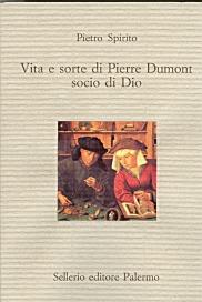 Vita e sorte di Pierre Dumont, socio di Dio