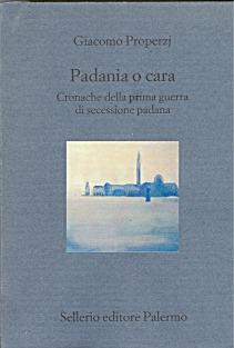 Padania o cara. Cronache della prima guerra di secessione padana