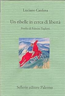Un ribelle in cerca di libertà. Profilo di Palmiro Togliatti