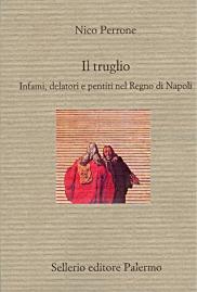 Il truglio. Infami, delatori e pentiti nel Regno di Napoli