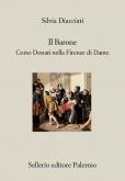 Il Barone. Corso Donati nella Firenze di Dante