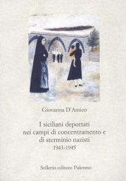 I siciliani deportati nei campi di concentramento e di sterminio nazisti 1943-1945