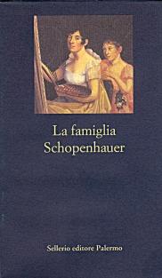 La famiglia Schopenhauer. Carteggio tra Adele, Arthur, Heinrich Floris e Johanna Schopenhauer