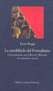 Le autoblinde del Formalismo. Conversazione con Viktor B. Šklovskij tra memoria e teoria