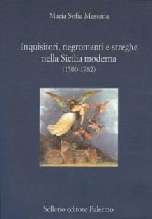 Inquisitori, negromanti e streghe nella Sicilia moderna (1500-1782)