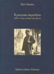 Il processo imperfetto. 1894: i Fasci siciliani alla sbarra