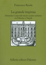La grande impresa. Domenico Caracciolo viceré e primo ministro tra Palermo e Napoli