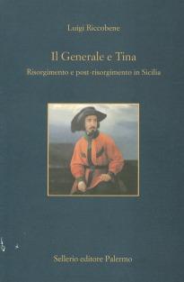 Il Generale e Tina. Risorgimento e post-risorgimento in Sicilia