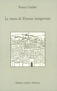 Le mura di Firenze inargentate. Letture fiorentine
