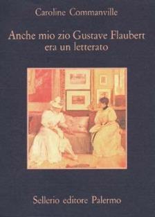 Anche mio zio Gustave Flaubert era un letterato