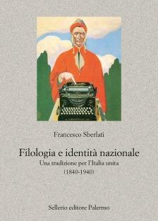 Filologia e identità nazionale. Una tradizione per l'Italia unita (1840-1940)