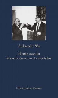 Il mio secolo. Memorie e discorsi con Czesław Miłosz