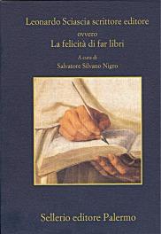 Leonardo Sciascia scrittore editore ovvero La felicità di far libri