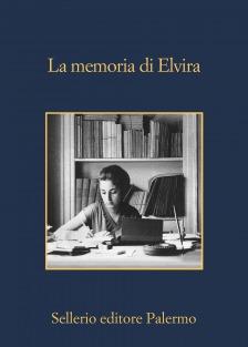AA.VV., Le memorie di Elvira (Ed. Sellerio)