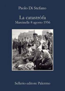 La catastròfa. Marcinelle 8 agosto 1956